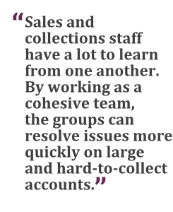 """Sales and collections staff have a lot to learn from one another. By working as a cohesive team, the groups can resolve issues more quickly on large and hard-to-collect accounts."" --Jeffrey Gillis, Barcoding Inc."