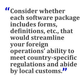 """""""Consider whether each software package includes forms, definitions, etc., that would streamline your foreign operations' ability to meet country-specific regulations and abide by local customs."""""""