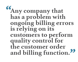 """""""Any company that has a problem with ongoing billing errors is relying on its customers to perform quality control for the customer order and billing function."""""""