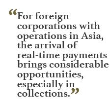 """For foreign corporations with operations in Asia, the arrival of real-time payments brings considerable opportunities, especially in collections."""