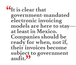 """It is clear that government-mandated electronic invoicing is here to stay--at least in Mexico. Companies should be ready for when, not if, their invoices become subject to government audit."""