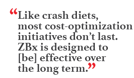 """Like crash diets, most cost-optimization initiatives don't last. ZBx is designed to [be] effective over the long term."""