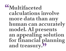 """Multifaceted calculations involve more data than any human can accurately model. AI presents an appealing solution for financial planning and treasury."""